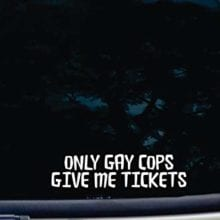 LGBT Funny ONLY GAY COPS GIVE ME TICKETS Car Logo